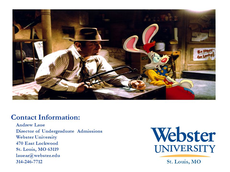 Contact Information: Andrew Laue Director of Undergraduate Admissions Webster University 470 East Lockwood St.