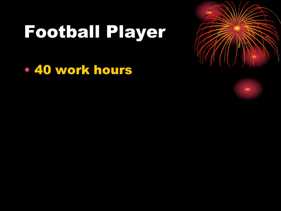 Football Player 40 work hours