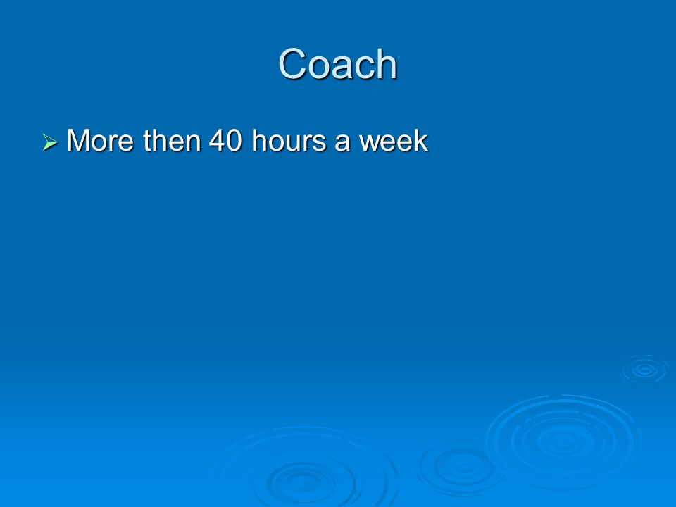 Coach  More then 40 hours a week