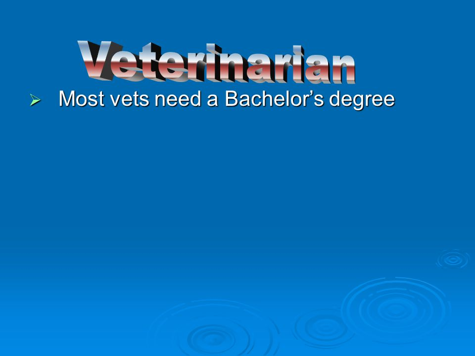  Most vets need a Bachelor's degree