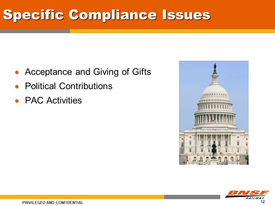 PRIVILEGED AND CONFIDENTIAL 12 Specific Compliance Issues Acceptance and Giving of Gifts Political Contributions PAC Activities