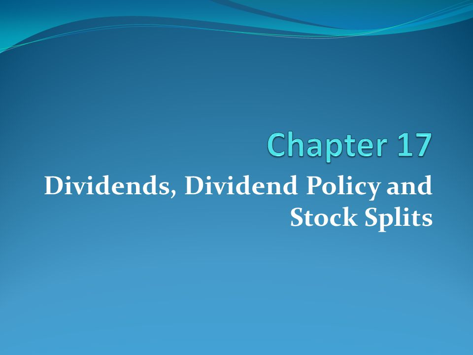 Dividends, Dividend Policy and Stock Splits