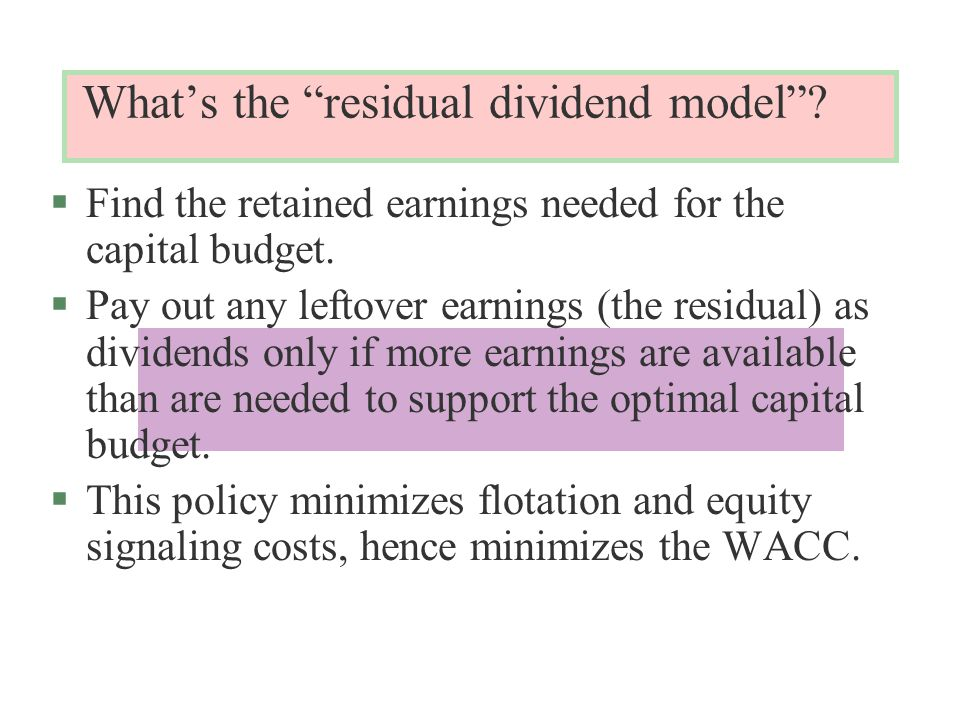 What's the residual dividend model . §Find the retained earnings needed for the capital budget.