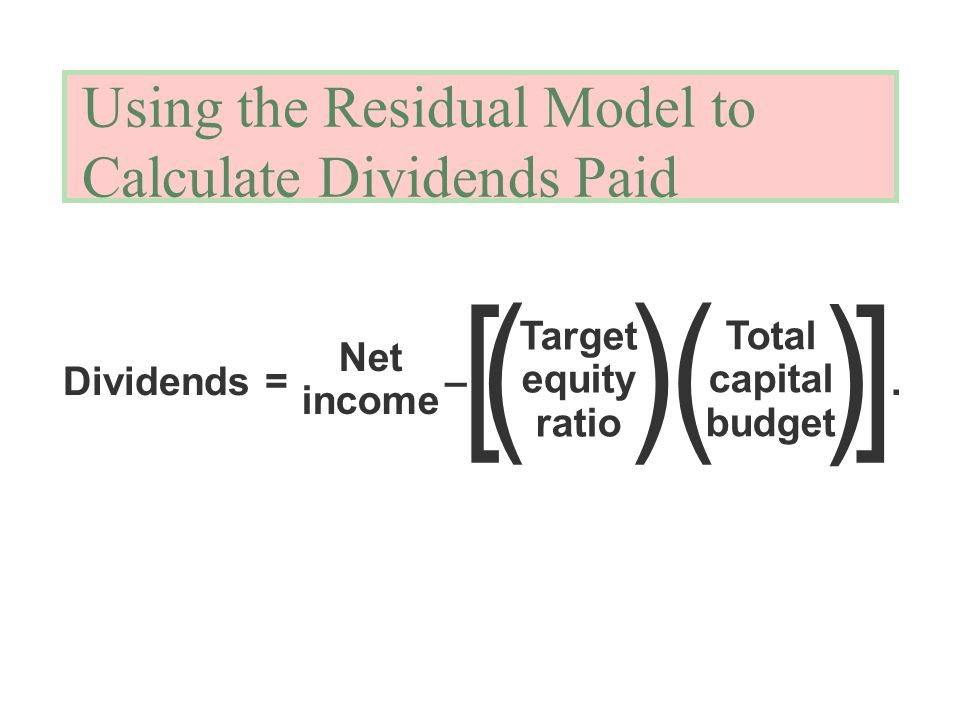 Using the Residual Model to Calculate Dividends Paid Dividends = –.