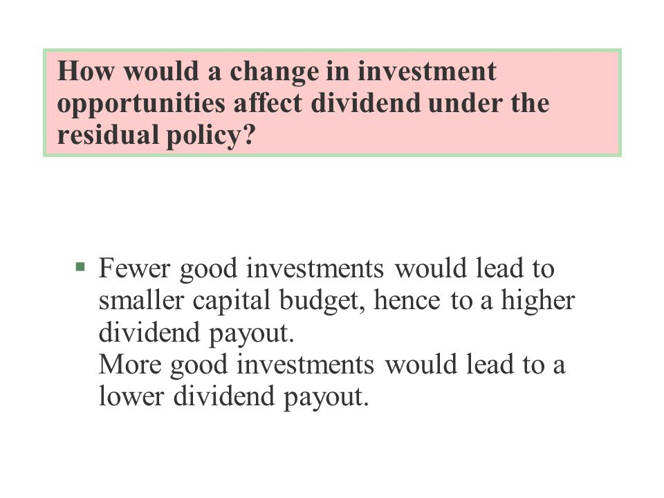 How would a change in investment opportunities affect dividend under the residual policy.