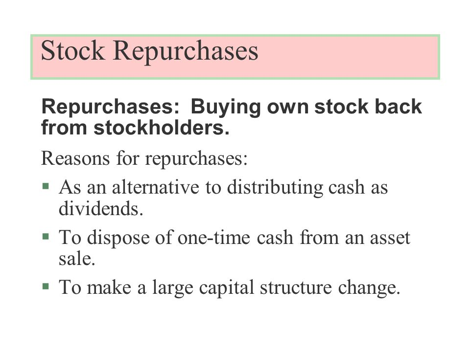 Stock Repurchases Reasons for repurchases: §As an alternative to distributing cash as dividends.