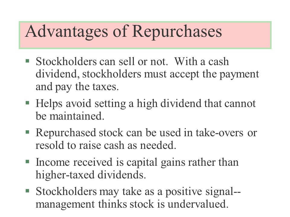 Advantages of Repurchases §Stockholders can sell or not.