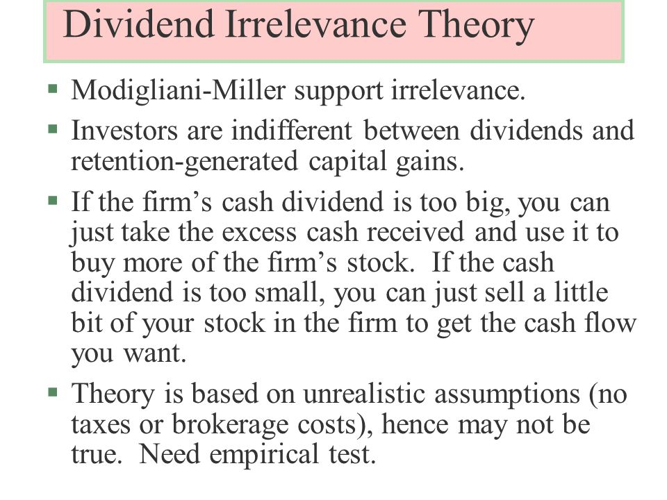 Dividend Irrelevance Theory §Modigliani-Miller support irrelevance.
