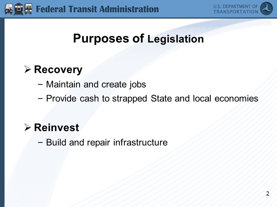 2 Purposes of Legislation  Recovery – Maintain and create jobs – Provide cash to strapped State and local economies  Reinvest – Build and repair infrastructure