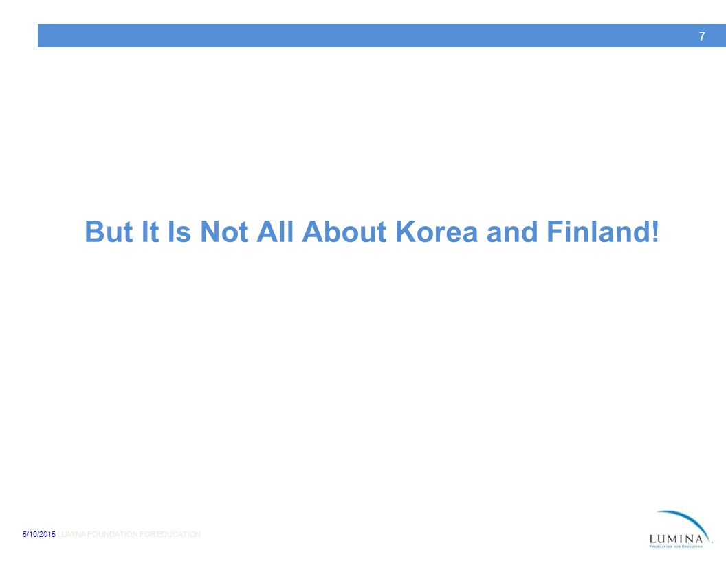 7 But It Is Not All About Korea and Finland!