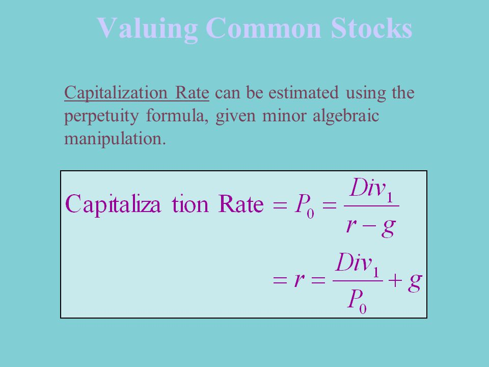 Valuing Common Stocks Capitalization Rate can be estimated using the perpetuity formula, given minor algebraic manipulation.
