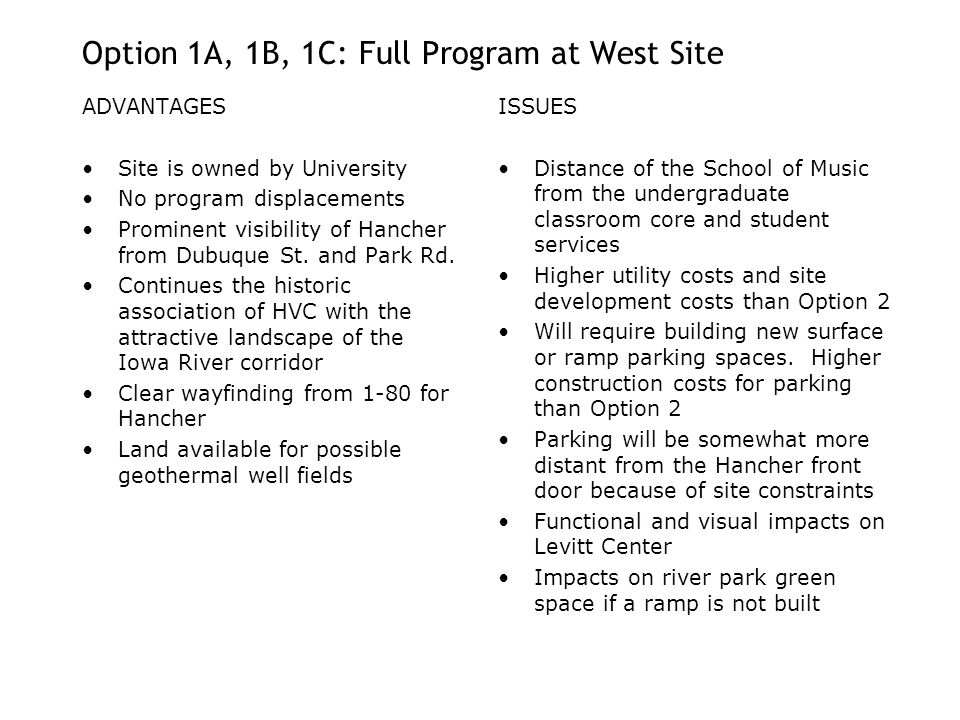 Option 1A, 1B, 1C: Full Program at West Site ADVANTAGES Site is owned by University No program displacements Prominent visibility of Hancher from Dubuque St.