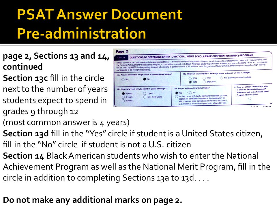 page 2, Sections 13 and 14, continued Section 13c fill in the circle next to the number of years students expect to spend in grades 9 through 12 (most common answer is 4 years) Section 13d fill in the Yes circle if student is a United States citizen, fill in the No circle if student is not a U.S.
