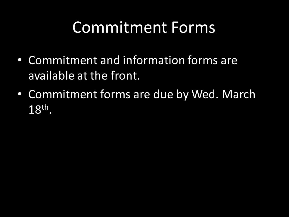 Commitment Forms Commitment and information forms are available at the front.