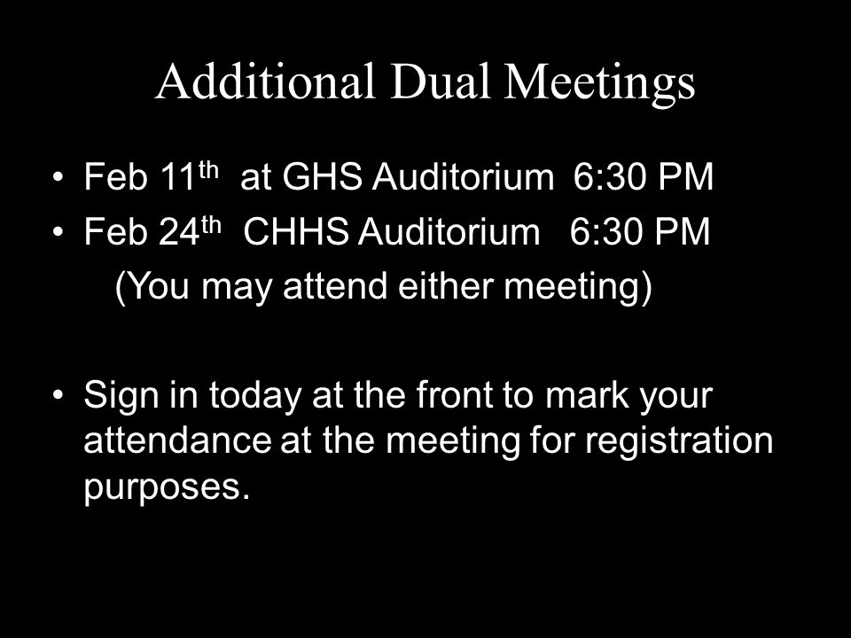 Additional Dual Meetings Feb 11 th at GHS Auditorium 6:30 PM Feb 24 th CHHS Auditorium 6:30 PM (You may attend either meeting) Sign in today at the front to mark your attendance at the meeting for registration purposes.