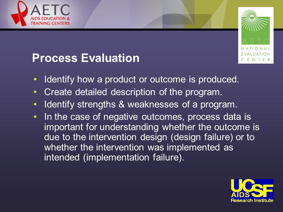 Process Evaluation Identify how a product or outcome is produced.