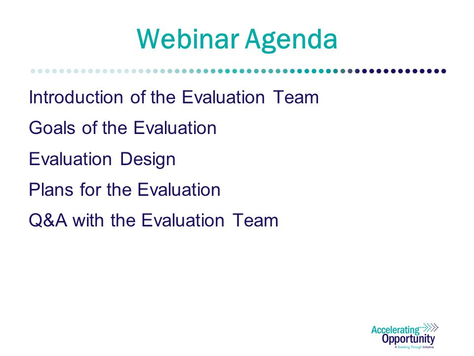 Webinar Agenda Introduction of the Evaluation Team Goals of the Evaluation Evaluation Design Plans for the Evaluation Q&A with the Evaluation Team