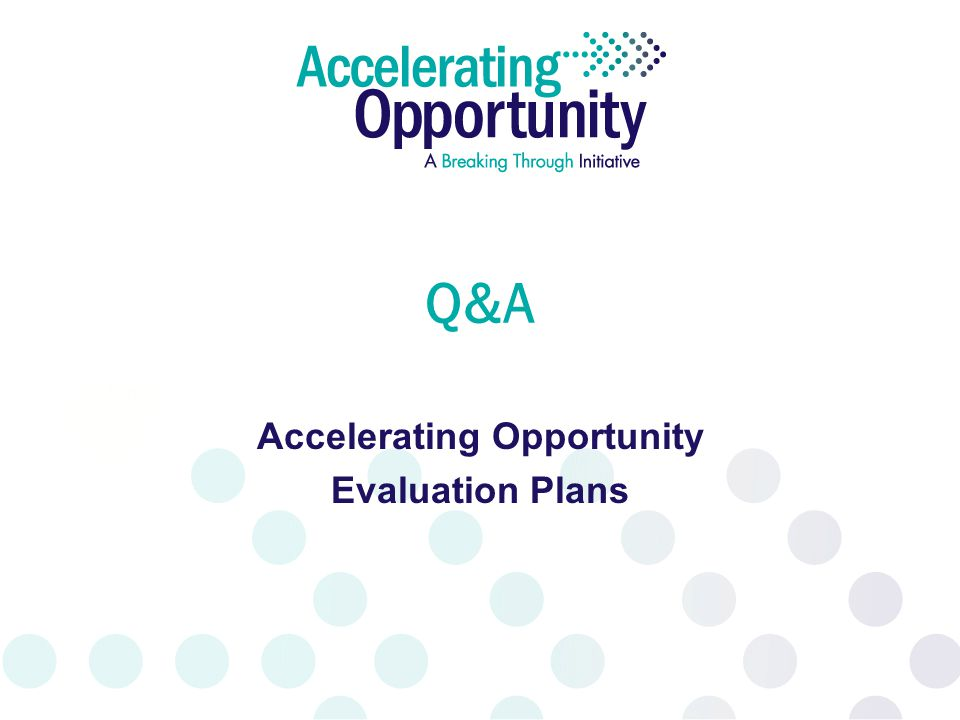 Q&A Accelerating Opportunity Evaluation Plans