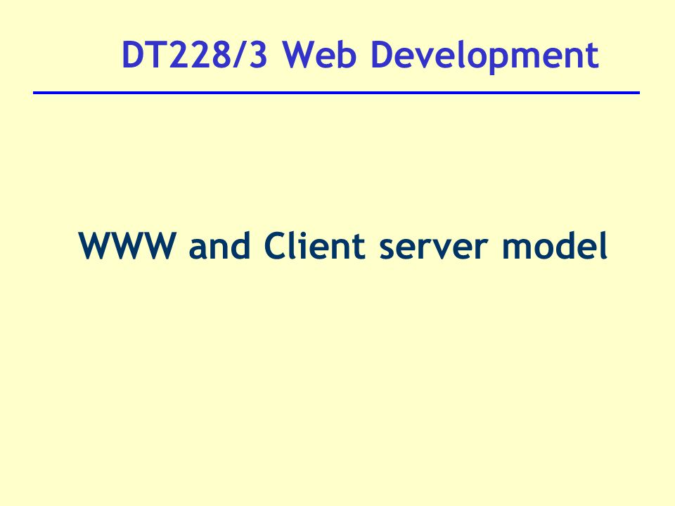 DT228/3 Web Development WWW and Client server model