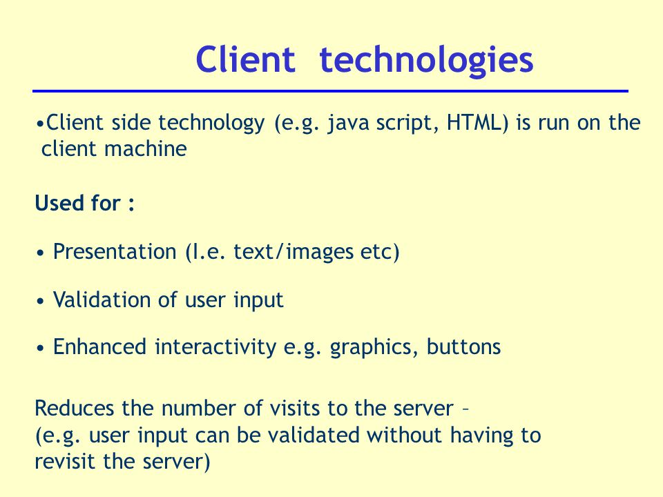 Client technologies Client side technology (e.g.