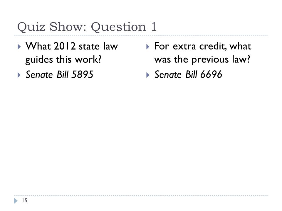 Quiz Show: Question 1 15  What 2012 state law guides this work.