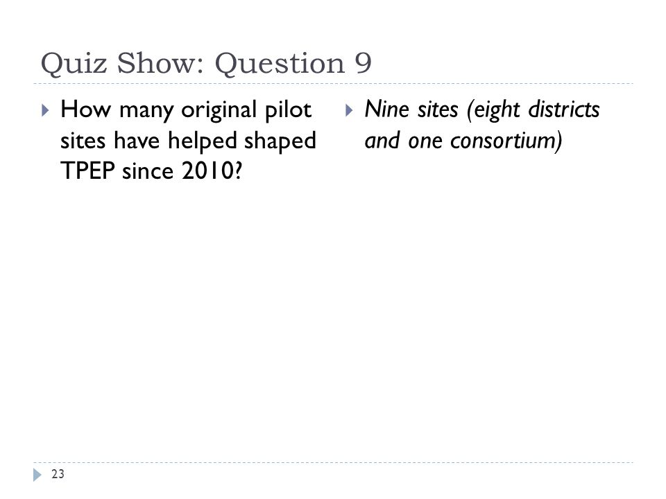 Quiz Show: Question 9 23  How many original pilot sites have helped shaped TPEP since 2010.