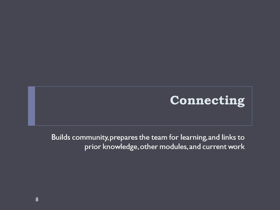 Connecting Builds community, prepares the team for learning, and links to prior knowledge, other modules, and current work 8