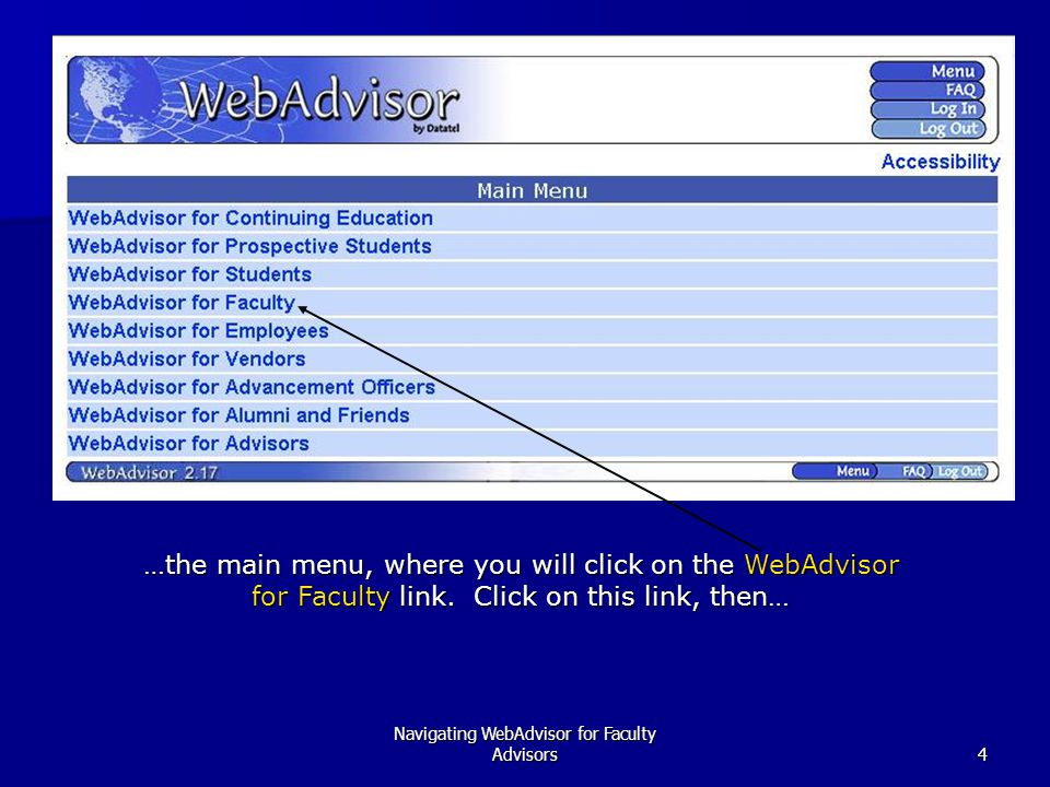 Navigating WebAdvisor for Faculty Advisors4 …the main menu, where you will click on the WebAdvisor for Faculty link.