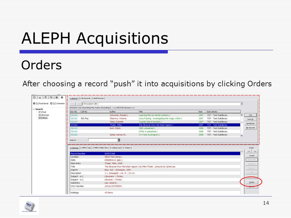 14 ALEPH Acquisitions Orders After choosing a record push it into acquisitions by clicking Orders
