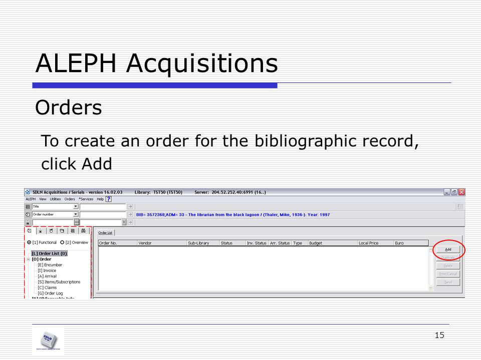 15 ALEPH Acquisitions Orders To create an order for the bibliographic record, click Add
