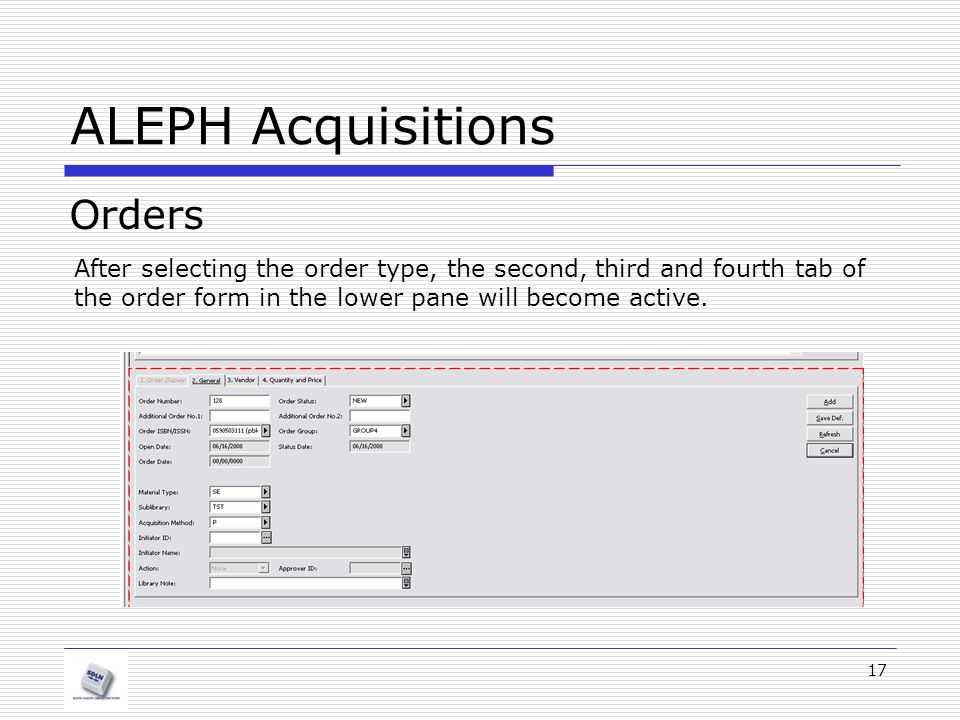 17 ALEPH Acquisitions Orders After selecting the order type, the second, third and fourth tab of the order form in the lower pane will become active.
