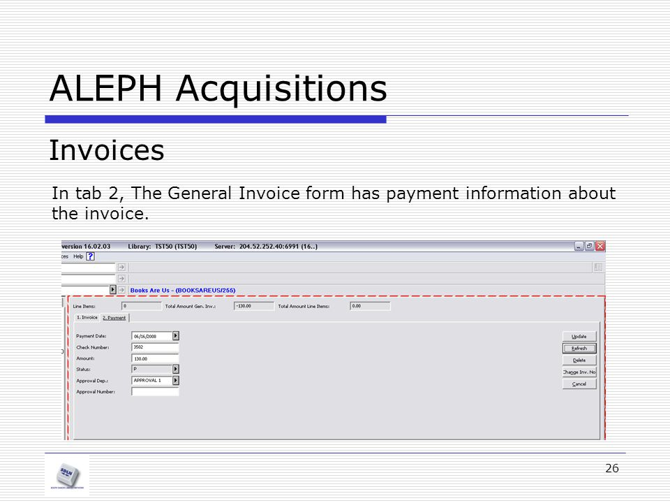 26 ALEPH Acquisitions Invoices In tab 2, The General Invoice form has payment information about the invoice.