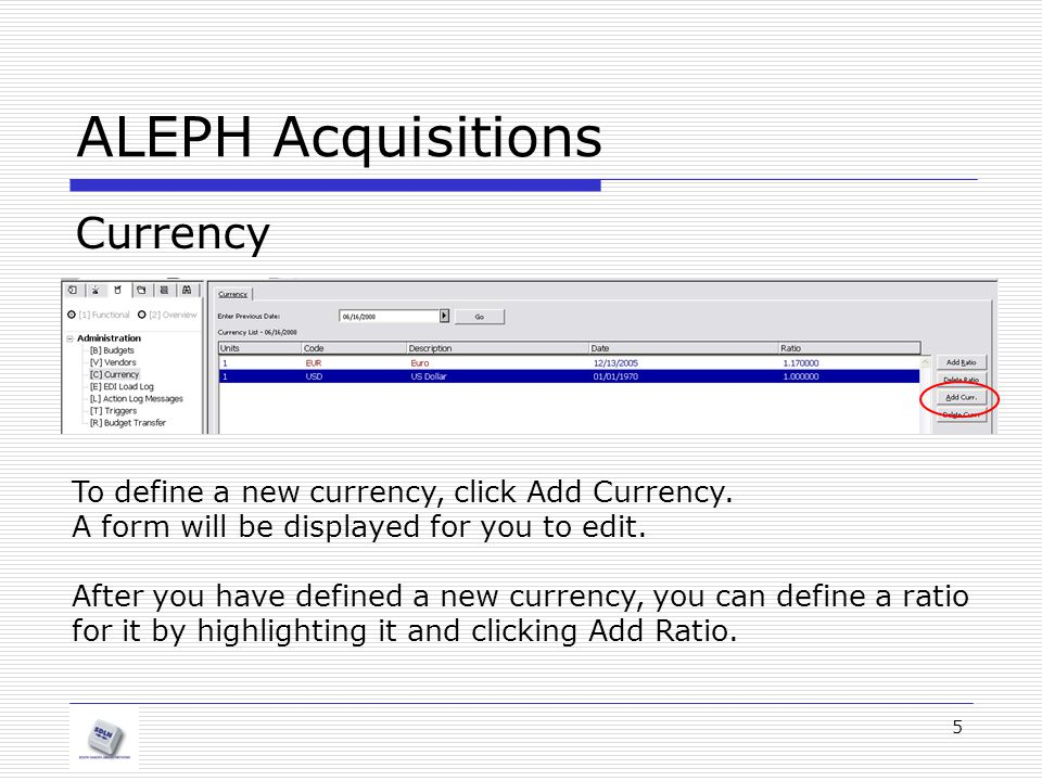 5 ALEPH Acquisitions Currency To define a new currency, click Add Currency.