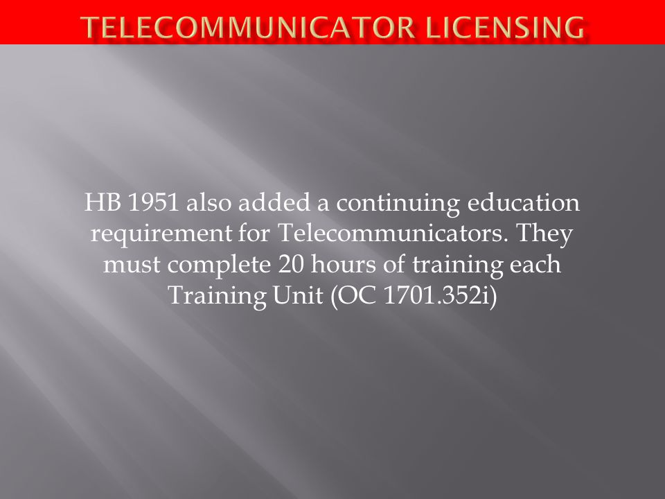 HB 1951 also added a continuing education requirement for Telecommunicators.
