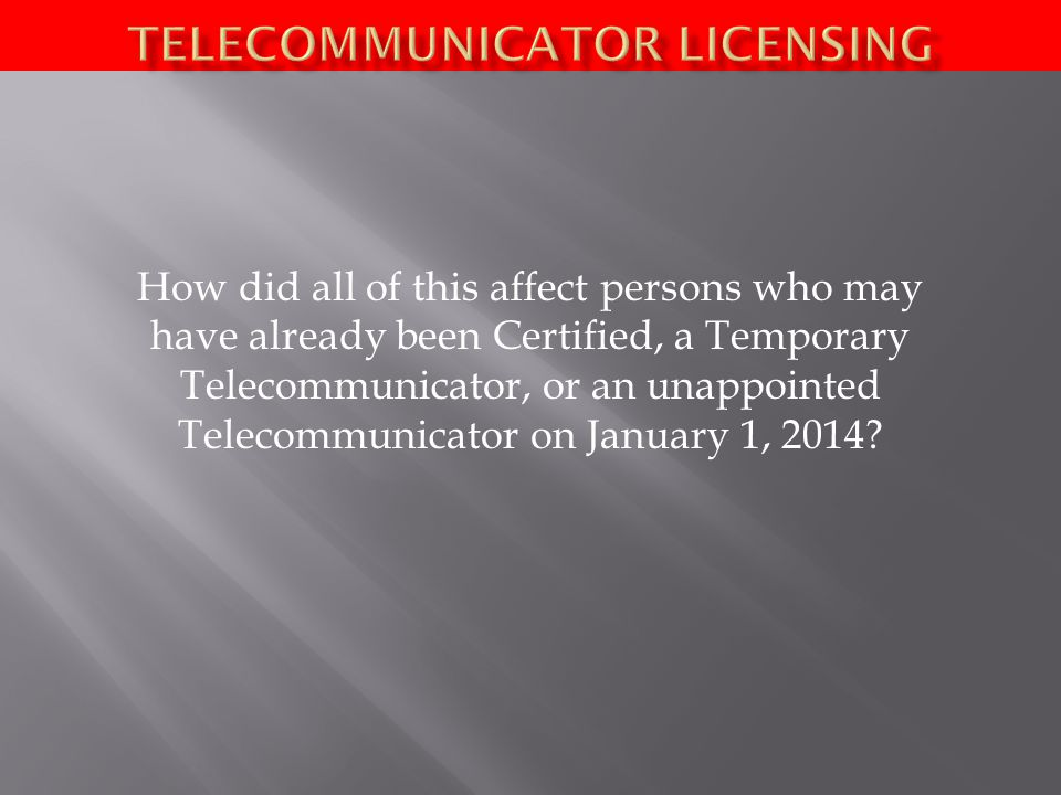 How did all of this affect persons who may have already been Certified, a Temporary Telecommunicator, or an unappointed Telecommunicator on January 1, 2014