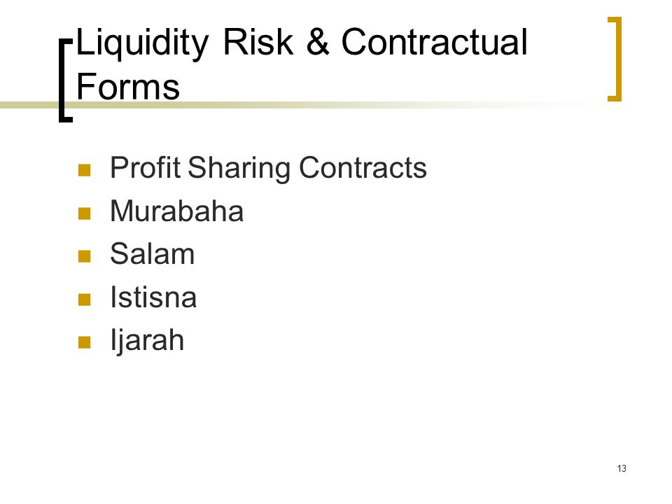 13 Liquidity Risk & Contractual Forms Profit Sharing Contracts Murabaha Salam Istisna Ijarah