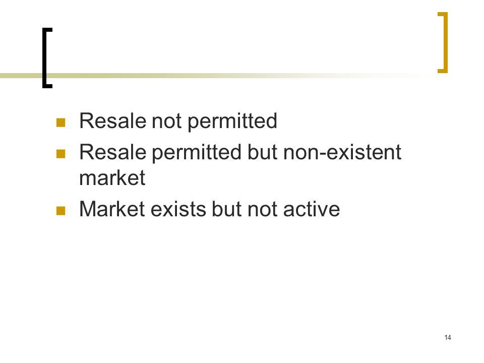14 Resale not permitted Resale permitted but non-existent market Market exists but not active