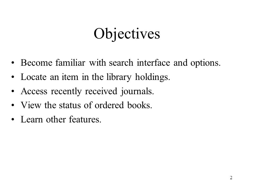 2 Objectives Become familiar with search interface and options.