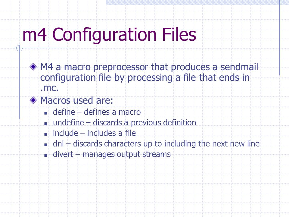 m4 Configuration Files M4 a macro preprocessor that produces a sendmail configuration file by processing a file that ends in.mc.
