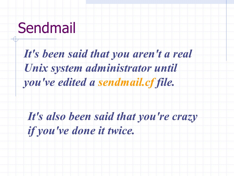 It s been said that you aren t a real Unix system administrator until you ve edited a sendmail.cf file.