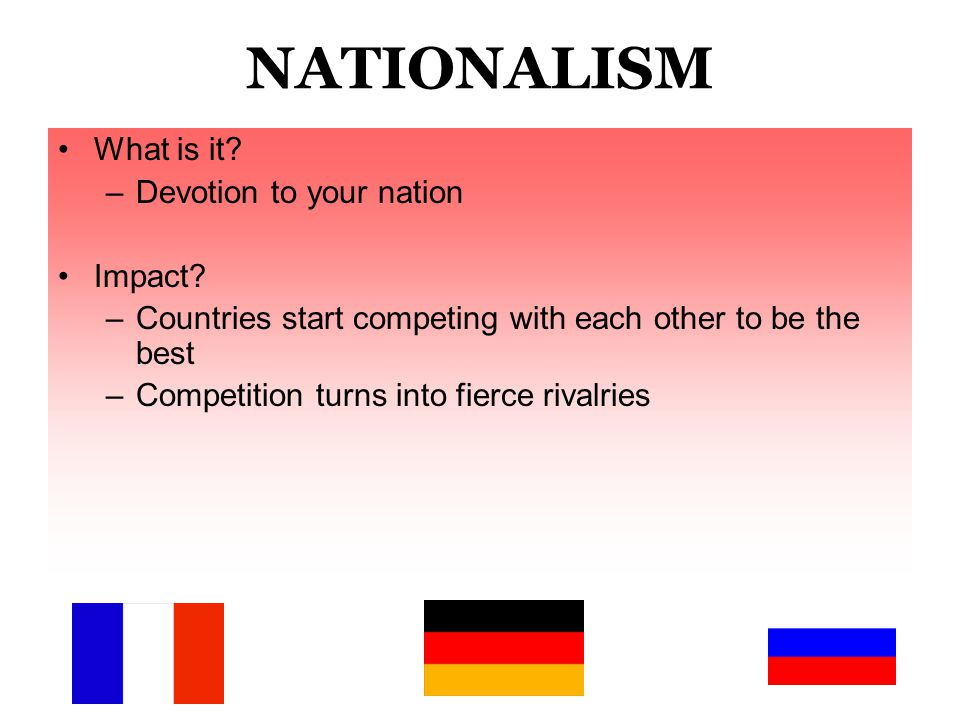 4. NATIONALISM There were several reasons for the growing nationalism in Europe.