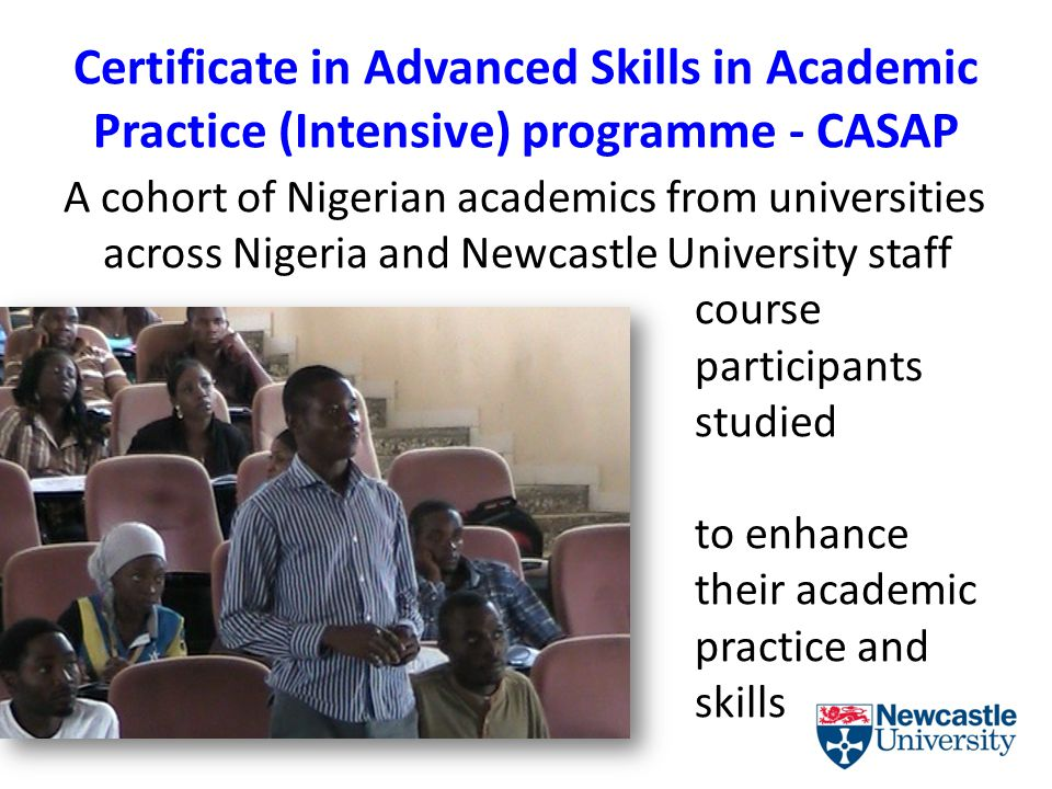 Certificate in Advanced Skills in Academic Practice (Intensive) programme - CASAP A cohort of Nigerian academics from universities across Nigeria and Newcastle University staff course participants studied together to enhance their academic practice and skills