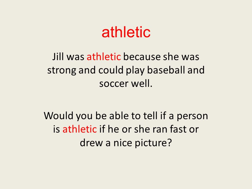 athletic Jill was athletic because she was strong and could play baseball and soccer well.