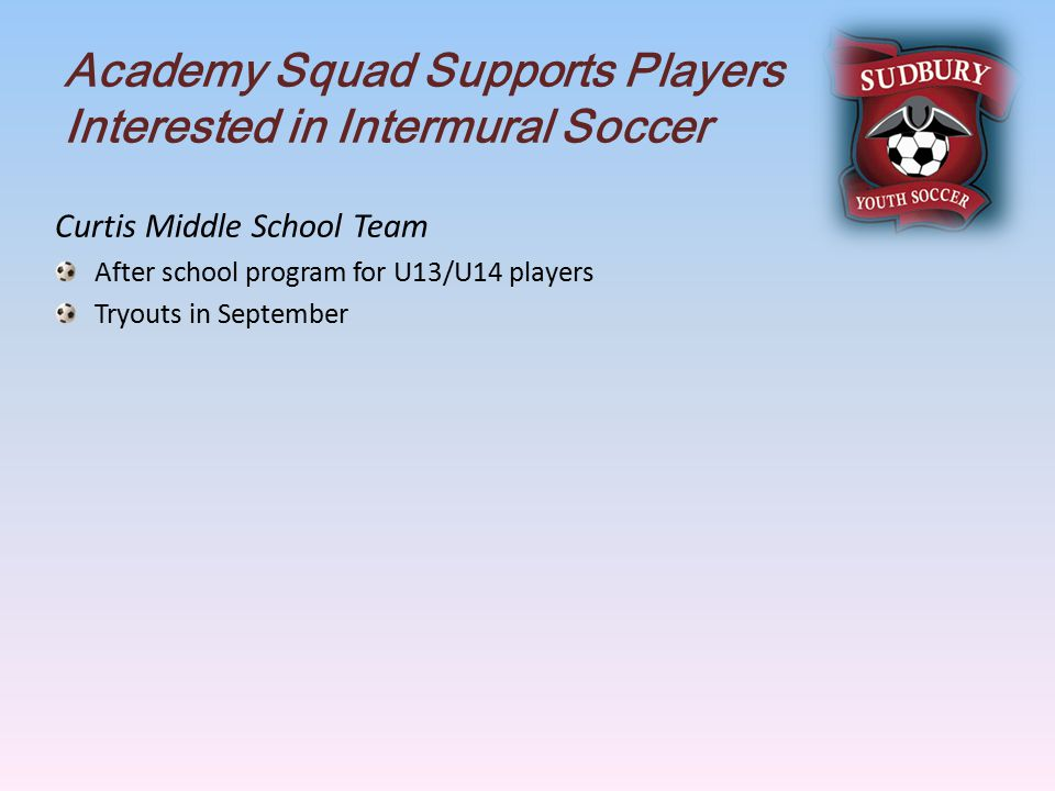 Academy Squad Supports Players Interested in Intermural Soccer Curtis Middle School Team After school program for U13/U14 players Tryouts in September