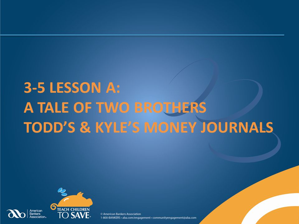 3-5 LESSON A: A TALE OF TWO BROTHERS TODD'S & KYLE'S MONEY JOURNALS