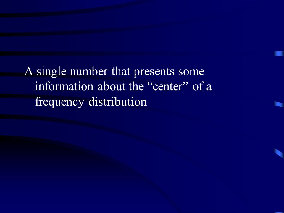 A single number that presents some information about the center of a frequency distribution