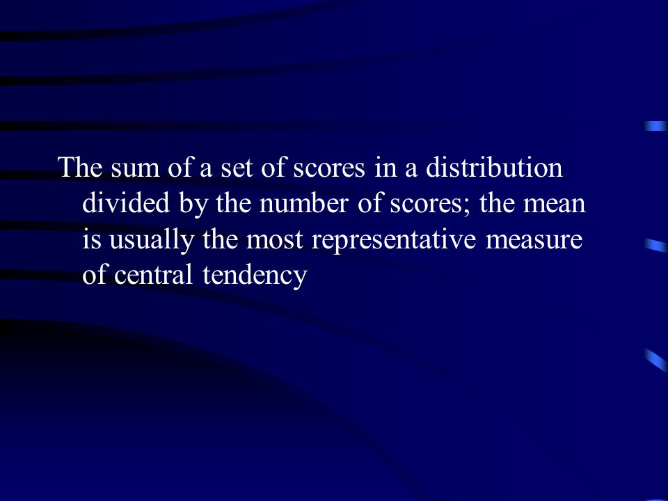 The sum of a set of scores in a distribution divided by the number of scores; the mean is usually the most representative measure of central tendency