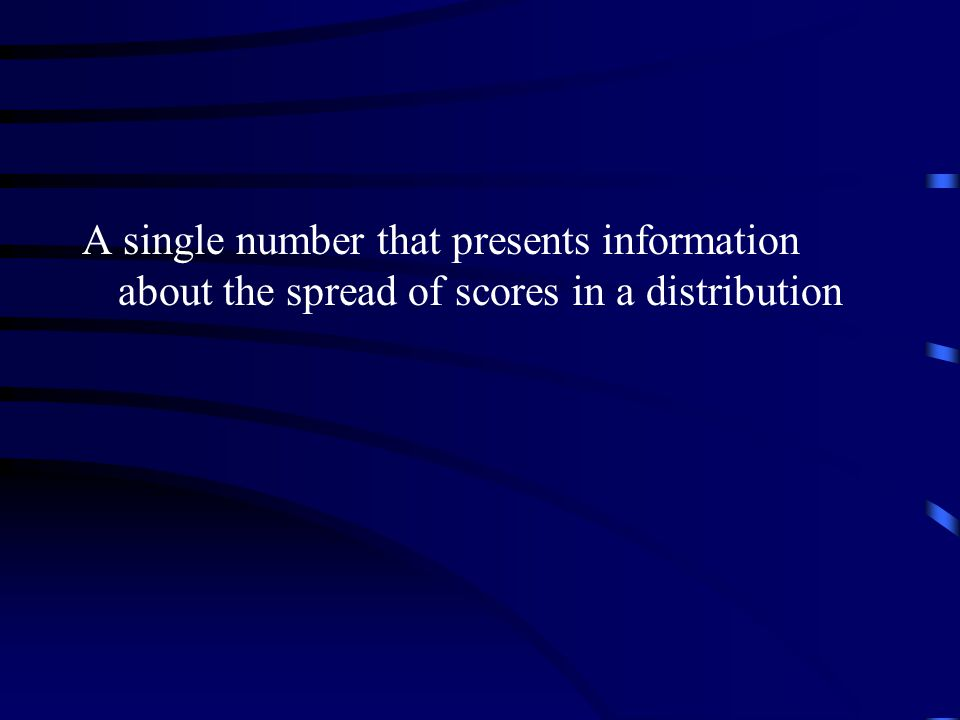A single number that presents information about the spread of scores in a distribution
