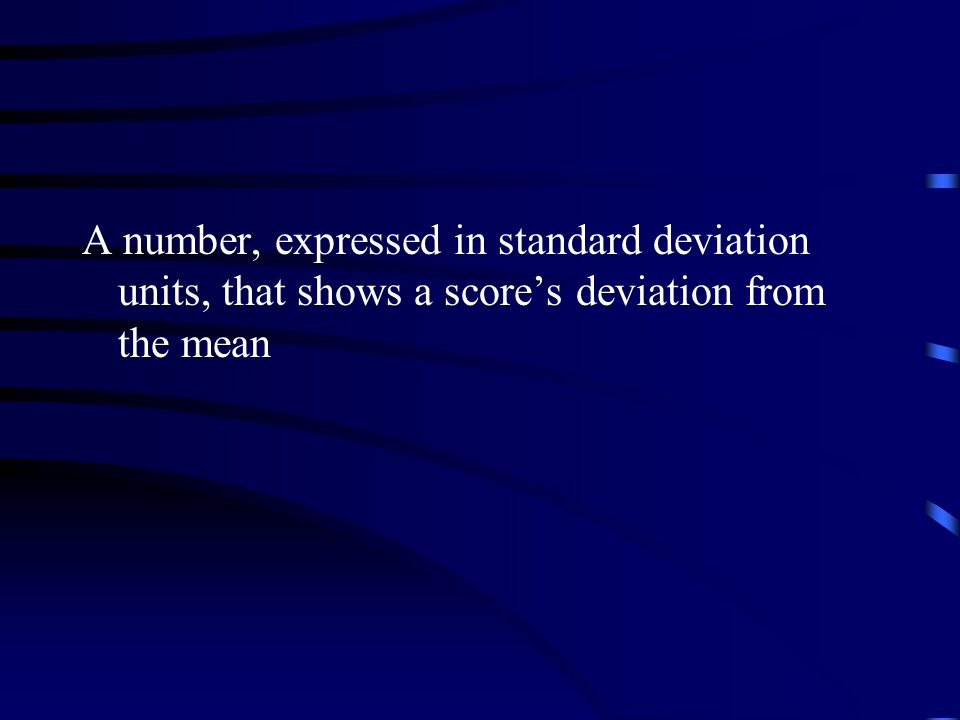 A number, expressed in standard deviation units, that shows a score's deviation from the mean
