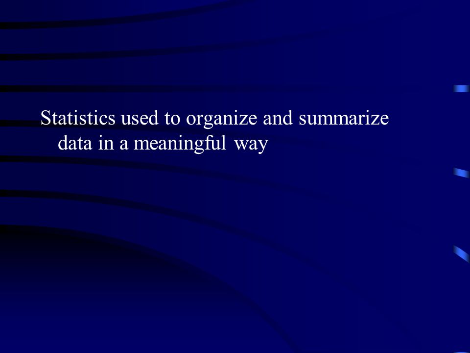 Statistics used to organize and summarize data in a meaningful way